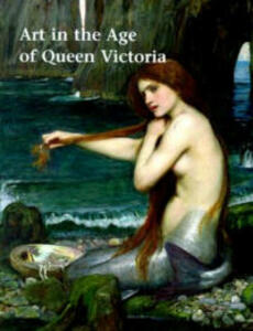 Art in the Age of Queen Victoria: Treasures from the Royal Academy of Arts Permanent Collection - cover