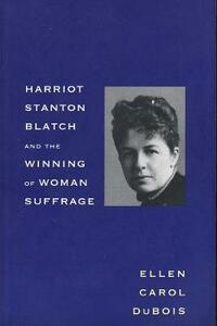 Harriot Stanton Blatch and the Winning of Woman Suffrage - Ellen Carol DuBois - cover