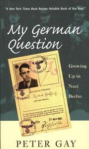 My German Question: Growing Up in Nazi Berlin - Peter Gay - cover
