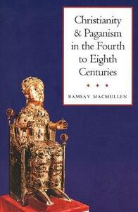 Christianity and Paganism in the Fourth to Eighth Centuries - Ramsay MacMullen - cover