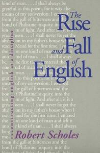 The Rise and Fall of English: Reconstructing English as a Discipline - Robert Scholes - cover