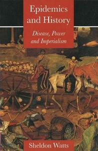 Epidemics and History: Disease, Power and Imperialism - Sheldon J. Watts - cover