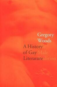A History of Gay Literature: The Male Tradition - Gregory Woods - cover
