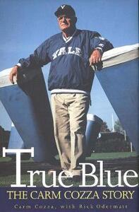 True Blue: The Carm Cozza Story - Carmen L. Cozza,Rick Odermatt - cover