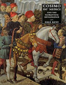 Cosimo de' Medici and the Florentine Renaissance: The Patron's Oeuvre - Dale Kent - cover