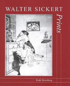 Walter Sickert: Prints: A Catalogue Raisonne - Ruth Bromberg - cover