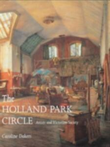 The Holland Park Circle: Artists and Victorian Society - Caroline Dakers - cover