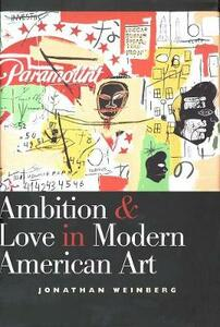 Ambition and Love in Modern American Art - Jonathan Weinberg - cover