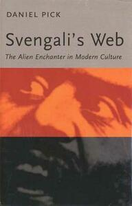 Svengali's Web: The Alien Enchanter in Modern Culture - Daniel Pick - cover