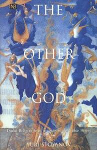 The Other God: Dualist Religions from Antiquity to the Cathar Heresy - Yuri Stoyanov - cover