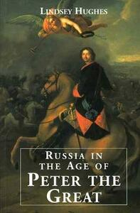 Russia in the Age of Peter the Great - Lindsey Hughes - cover