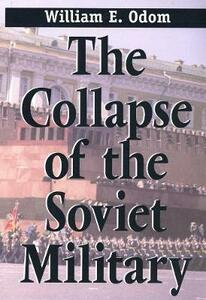 Collapse of the Soviet Military - William E. Odom - cover