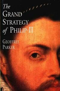 The Grand Strategy of Philip II - Geoffrey Parker - cover