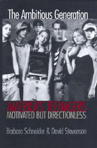 The Ambitious Generation: America`s Teenagers, Motivated but Directionless - Barbara Schneider,David Stevenson - cover