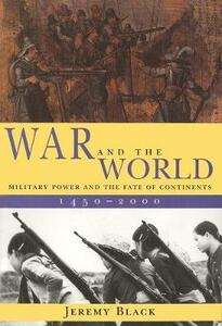 War and the World: Military Power and the Fate of Continents, 1450-2000 - Jeremy Black - cover