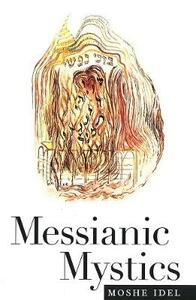Messianic Mystics - Moshe Idel - cover
