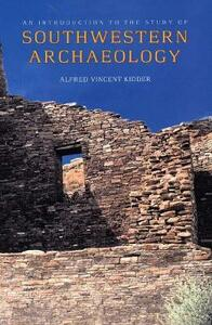 An Introduction to the Study of Southwestern Archaeology - Alfred Vincent Kidder - cover