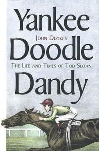 Yankee Doodle Dandy: The Life and Times of Tod Sloan - John Dizikes - cover