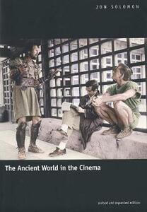 The Ancient World in the Cinema: Revised and Expanded Edition - Jon Solomon - cover