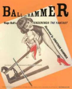 """Ball and Hammer: Hugo Ball's """"Tenderenda the Fantast"""" - cover"""