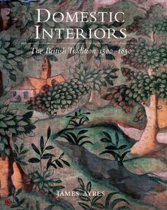Domestic Interiors: The British Tradition 1500-1850 - James Ayres - cover