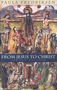 From Jesus to Christ: The Origins of the New Testament Images of Christ, Second Edition - Paula Fredriksen - cover