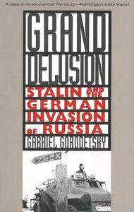 Grand Delusion: Stalin and the German Invasion of Russia - Gabriel Gorodetsky - cover