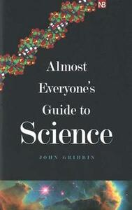 Almost Everyone's Guide to Science: The Universe, Life and Everything - John Gribbin,Mary Gribbin - cover