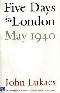 Five Days in London, May 1940 - John R. Lukacs - cover