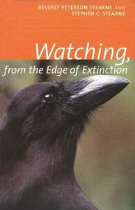 Watching, from the Edge of Extinction - Beverly Peterson Stearns,Stephen C. Stearns - cover