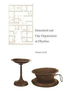 Household and City Organization at Olynthus - Nicholas Cahill - cover
