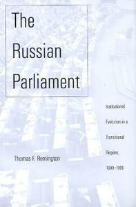 Russian Parliament: Institutional Evolution in a Transitional Regime, 1989-1999 - Thomas F. Remington - cover