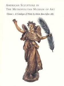American Sculpture in The Metropolitan Museum of Art: Volume I: A Catalogue of Works by Artists Born before 1865 - cover