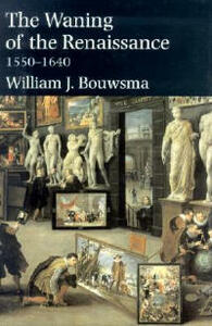 The Waning of the Renaissance, 1550-1640 - William J. Bouwsma - cover