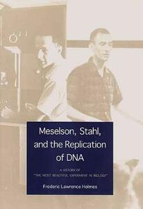 """Meselson, Stahl, and the Replication of DNA: A History of """"The Most Beautiful Experiment in Biology"""" - Frederic Lawrence Holmes - cover"""
