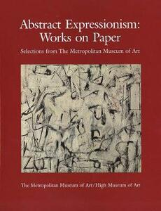 Abstract Expressionism: Works on Paper, Selections from The Metropolitan Museum of Art - Lisa Mintz Messinger - cover