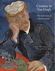 Cezanne to Van Gogh: The Collection of Doctor Gachet - Anne Distel,Susan Alyson Stein - cover