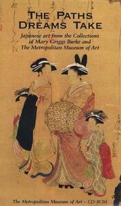 The Paths Dreams Take: CD-ROM; Japanese Art from the Collections of Mary Griggs Burke and The Metropolitan Museum of Art - Elizabeth Hammer,Teresa Russo - cover