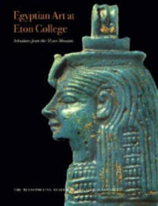 Egyptian Art at Eton College: Selections from the Myers Museum - Stephen Spurr,Nicholas Reeves,Stephen Quirke - cover