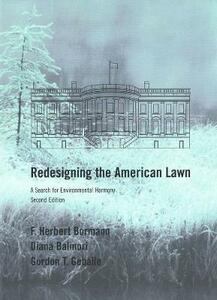 Redesigning the American Lawn: A Search for Environmental Harmony, Second Edition - F.Herbert Bormann,Diana Balmori,Gordon T. Geballe - cover