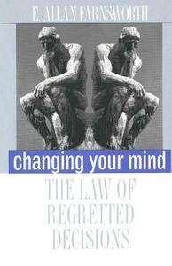 Changing Your Mind: The Law of Regretted Decisions - E. Allan Farnsworth - cover