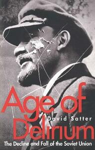 Age of Delirium: The Decline and Fall of the Soviet Union - David Satter - cover