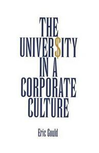 The University in a Corporate Culture - Eric Gould - cover