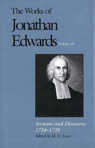The Works of Jonathan Edwards, Vol. 19: Volume 19: Sermons and Discourses, 1734-1738 - Jonathan Edwards - cover