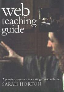 Web Teaching Guide: A Practical Approach to Creating Course Web Sites - Sarah Horton - cover