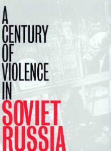 A Century of Violence in Soviet Russia - Alexander N. Yakovlev - cover