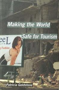 Making the World Safe for Tourism - Patricia Goldstone - cover