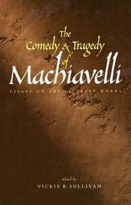 The Comedy and Tragedy of Machiavelli: Essays on the Literary Works - cover