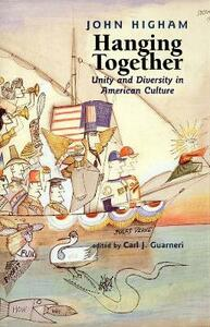 Hanging Together: Unity and Diversity in American Culture - John Higham - cover