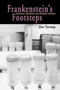 Frankenstein's Footsteps: Science, Genetics and Popular Culture - John Turney - cover